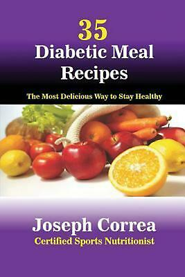 35 Diabetic Meal Recipes: The Most Delicious Way to Stay Healthy by Joseph Corre