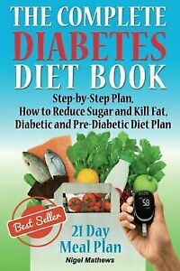 Complete Diabetes Diet Book : Step-by-step Plan How to Reduce Sugar and Kill ...