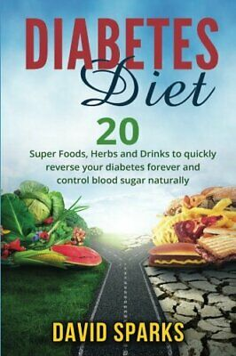 DIABETES: DIABETES DIET: FOODS YOU WISH YOU KNEW TO REVERSE By David Sparks NEW