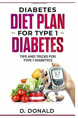 DIABETES DIET PLAN FOR TYPE 1 DIABETES: TIPS AND TRICKS FOR TYPE By Daniel NEW