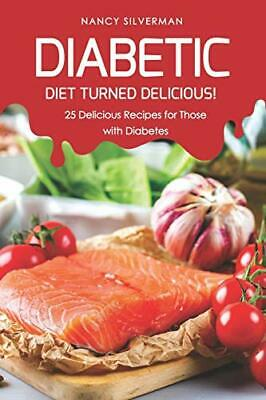 DIABETIC DIET TURNED DELICIOUS!: 25 DELICIOUS RECIPES FOR THOSE By Nancy NEW