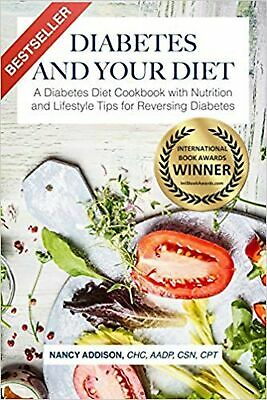 Diabetes and Your Diet: A Diabetes Diet Cookbook with Nutrition and Lifes... New