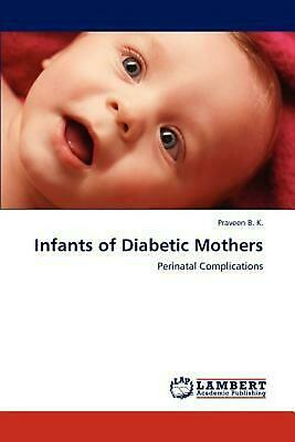 Infants of Diabetic Mothers: Perinatal Complications by Praveen B.K. (English) P