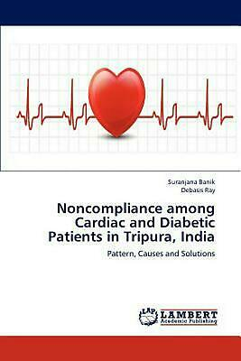 Noncompliance Among Cardiac and Diabetic Patients in Tripura, India: Pattern, Ca
